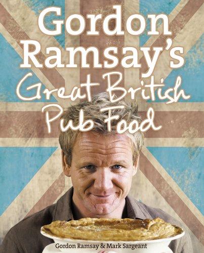 Gordon Ramsay's Great British Pub Food by Gordon Ramsay, Mark Sargeant