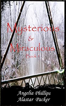 Mysterious & Miraculous Book I by [Phillips, Angelia, Packer, Alastar]