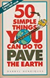 Fifty Simple Things You Can Do to Pave the Earth, Darryl Henriques, 0915233312