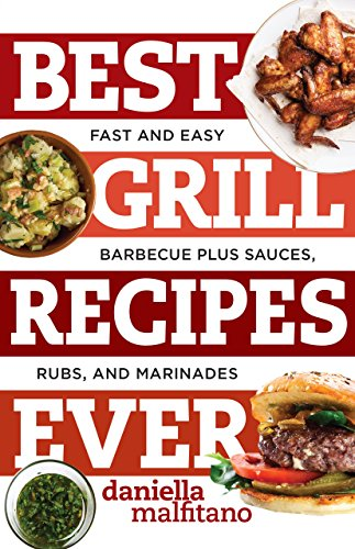Download best grill recipes ever fast and easy barbecue plus sauces download best grill recipes ever fast and easy barbecue plus sauces by daniella malfitano pdf forumfinder Image collections