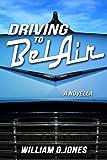 Driving to BelAir: A Novella