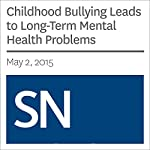 Childhood Bullying Leads to Long-Term Mental Health Problems | Bruce Bower
