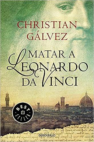Matar a Leonardo da Vinci Crónicas del Renacimiento 1 BEST SELLER: Amazon.es: Christian Gálvez: Libros