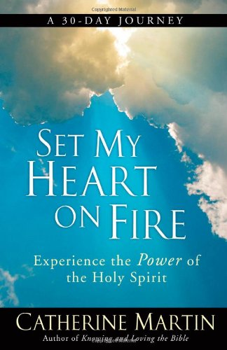 Set My Heart on Fire: Experience the Power of the Holy Spirit (My On Fire Heart Set)