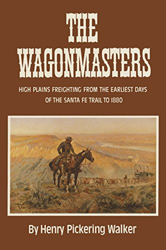 The Wagonmasters: High Plains Freighting from the Earliest Days of the Santa Fe Trail to 1880