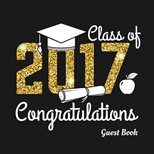 Class of 2017 Congratulations Guest Book: Graduations Keepsake Message and Scrabbook To write In (Graduation Gift)