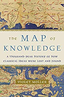 Book Cover: The Map of Knowledge: A Thousand-Year History of How Classical Ideas Were Lost and Found
