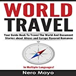 World Travel for Beginners: Your Guide Book to Travel the World and Document Stories About Aliens and Europe Flavored Romance | Nero Mayo
