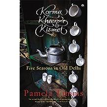 Korma, Kheer and KIsmet: Five Seasons in Old Delhi