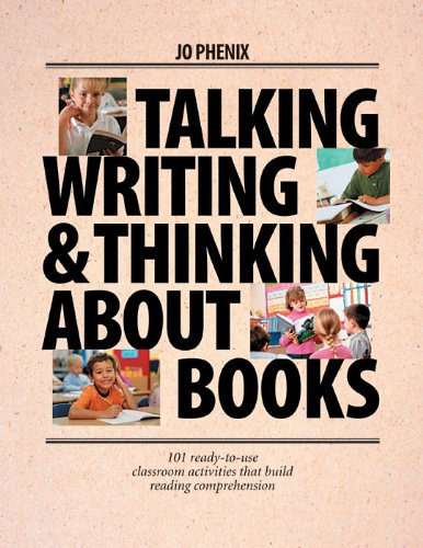 Talking, Writing, and Thinking About Books: 101 Ready-to-Use Classroom Activities That Build Reading Comprehension