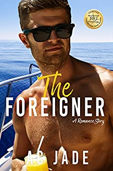The Foreigner: A romance story. An unexpected Love Affair involving intense passion, deception and loss. by [JADE, AC]