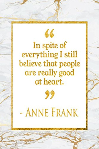 In Spite Of Everything I Still Believe That People Are Really Good At Heart: Gold Marble Anne Frank Quote Notebook PDF