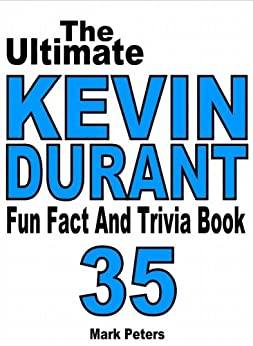 The Ultimate Kevin Durant Fun Fact And Trivia Book by [Peters, Mark]