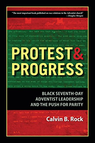 Calvin Rocks - Protest and Progress: Black Seventh-day Adventist Leadership and the Push for Parity