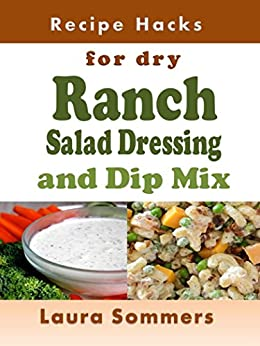 Recipe Hacks for Dry Ranch Salad Dressing and Dip Mix (Cooking on a Budget Book 13) by [Sommers, Laura]