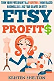 Etsy Profits: Turn Your Passion Into a Profitable Home-Based Business Selling Your Crafts on Etsy