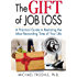 The Gift of Job Loss - A Practical Guide to Realizing the Most Rewarding Time of Your Life