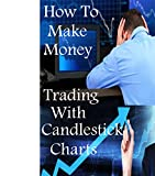 How to Make Money Trading with Candlestick Charts: Basics of Japanese Candlestick Charting Technique (Guide to Candlestick Cloud Charts)
