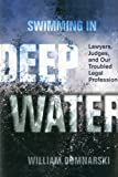 img - for Swimming in Deep Water: Lawyers, Judges, and Our Troubled Legal Profession by William Domnarski (2014-07-07) book / textbook / text book