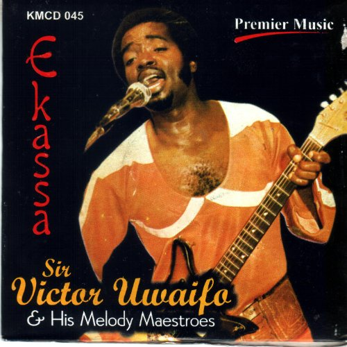 Sir Victor Uwaifo and His Melody Maestroes Sir Victor Uwaifo And His Melody Maestros Ekassa - Modern Music Of African Folklore