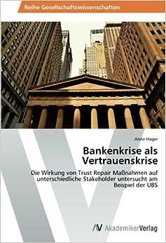 Book Bankenkrise als Vertrauenskrise: Die Wirkung von Trust Repair Maßnahmen auf unterschiedliche Stakeholder untersucht am Beispiel der UBS
