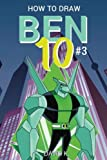 How to Draw Ben 10 #3: The Step-by-Step Ben 10 Drawing Book