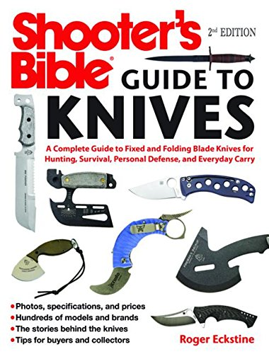 Shooter's Bible Guide to Knives: A Complete Guide to Fixed and Folding Blade Knives for Hunting, Survival, Personal Defense, and Everyday Carry (Tools Power Trend)