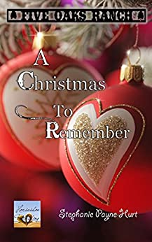A Christmas to Remember (Five Oaks Ranch Book 6) by [Hurt, Stephanie]