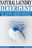 Laundry Detergent Recipe NATURAL LAUNDRY DETERGENT: DIY Organic Detergent Recipes For Effective Cleaning: DIY Laundry Detergent Recipes Included!