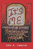 It's Me, Edward Wayne Edwards: the Serial Killer You Never Heard Of