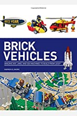 Brick Vehicles: Amazing Air, Land, and Sea Machines to Build from LEGO Paperback