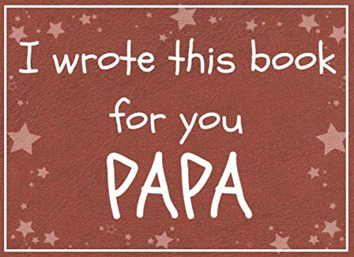 I wrote this book for you PAPA: Fill in the blank prompted book about what I love about papa / Father's day / Grandparent's day / Birthday gifts from grand kids