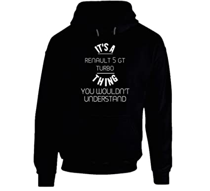 Renault 5 GT Turbo Thing Wouldnt Understand Funny Car Auto Hooded Pullover S Black
