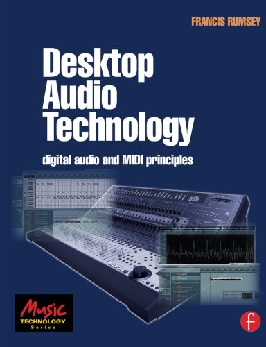 Desktop Audio Technology: Digital audio and MIDI principles (Music Technology) by Focal Press