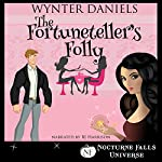 The Fortuneteller's Folly: A Nocturne Falls Universe Story | Wynter Daniels