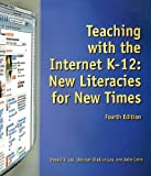 Teaching with the Internet K-12 : New Literacies for New Times, Leu, Donald J., Jr. and Leu, Deborah Diadiun, 1929024770