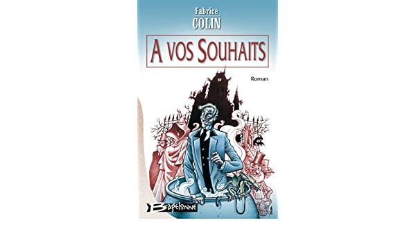 A Vos Souhaits Fabrice Colin 9782914370011 Amazon Books