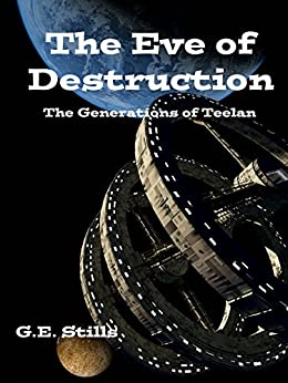 Eve of Destruction (The Generations of Teelan Book 4) by [Stills, G.E.]