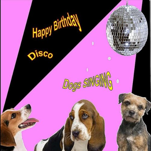 Happy Birthday Disco (Singing Dogs) By Dogs Singing On
