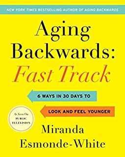 Book Cover: Aging Backwards: Fast Track: 6 Ways in 30 Days to Look and Feel Younger