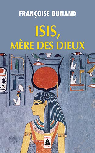 Isis, mere des dieux babel n°916 (French Edition) by Françoise Dunand