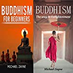 Buddhism: 2 Manuscripts: Buddhism for Beginners, The Way to Enlightenment | Michael Zayne