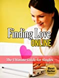 Online Dating:: Finding Love Online: Discover The Essential Guide for Smart Singles: Online Dating for Men, Online Dating for Women, Online Dating Sparks ... Dating Strategies, Dating Advice Book 1)