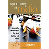Speaking of India: Bridging the Communication Gap When Working with Indians: Bridging the Communication Gap Between India and the West