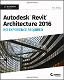 Autodesk Revit Architecture 2016 No Experience Required: Autodesk Official Press