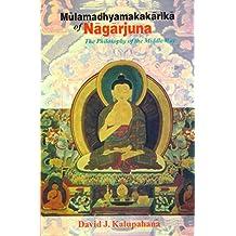 Mulamadhyamakakarika of Nagarjuna: The Philosophy of the Middle Way