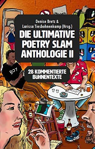 Die Ultimative Poetry Slam Anthologie II  27 Kommentierte Bühnentexte