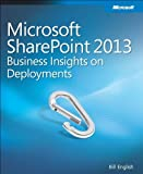 Microsoft® SharePoint® 2013 : Business Insights on Deployments, English, Bill, 0735675074