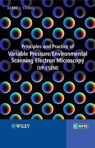 Principles and Practice of Variable Pressure / Environmental Scanning Electron Microscopy (VP-ESEM)