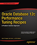 Oracle Database 12c Performance Tuning Recipes: A Problem-Solution Approach (Expert's Voice in Oracle)